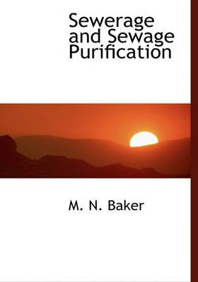 Sewerage and Sewage Purification (Hardcover): M. N. Baker