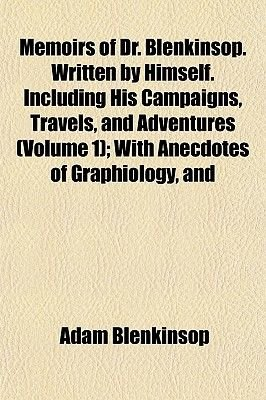 Memoirs of Dr. Blenkinsop. Written by Himself. Including His Campaigns, Travels, and Adventures (Volume 1); With Anecdotes of...