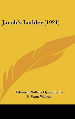 Jacob's Ladder (1921) (Hardcover): E.Phillips Oppenheim, Edward Phillips Oppenheim
