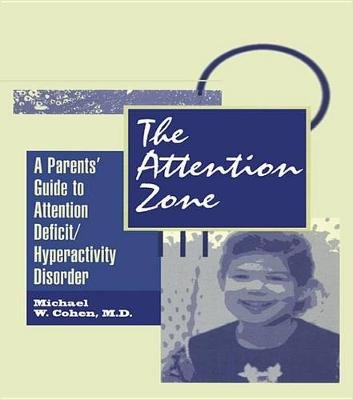 The Attention Zone - A Parent's Guide To Attention Deficit/Hyperactivity (Electronic book text): Michael Cohen