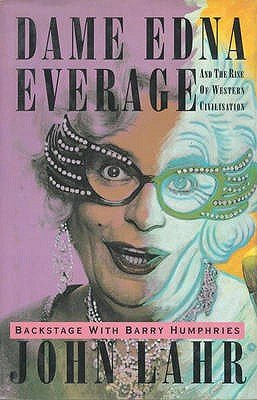 Dame Edna Everage and the Rise of Western Civilisation - Backstage with Barry Humphries (Hardcover): John Lahr