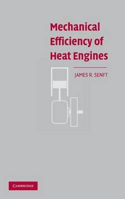 Mechanical Efficiency of Heat Engines (Hardcover): James R. Senft