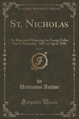 St. Nicholas, Vol. 15 - An Illustrated Magazine for Young Folks; Part I, November, 1887, to April, 1888 (Classic Reprint)...