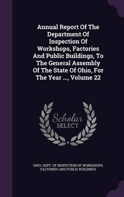 Annual Report of the Department of Inspection of Workshops, Factories and Public Buildings, to the General Assembly of the...
