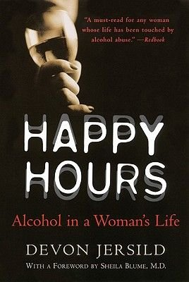 Happy Hours - Alcohol in a Woman's Life (Electronic book text): Devon Jersild