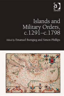 Islands and Military Orders, C.1291-C.1798 (Electronic book text): Emanuel Buttigieg, Simon Phillips