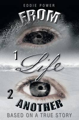From 1life 2 Another - Based on a True Story (Paperback): Eddie Power
