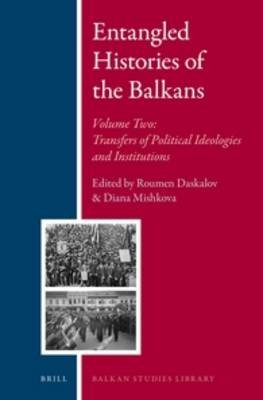 Entangled Histories of the Balkans, Volume 2 - Transfers of Political Ideologies and Institutions (Hardcover): Roumen Daskalov,...