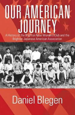 Our American Journey - A History of the Brighton Nisei Women's Club and the Brighton Japanese American Association...
