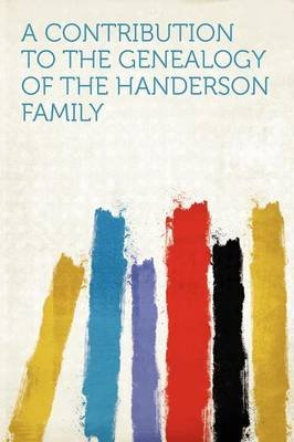 A Contribution to the Genealogy of the Handerson Family (Paperback): Hard Press
