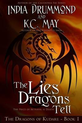 The Lies Dragons Tell (Paperback): India Drummond, K. C May