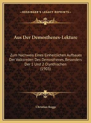 Aus Der Demosthenes-Lekture - Zum Nachweis Eines Einheitlichen Aufbaues Der Volksreden Des Demosthenes, Besonders Der 1 Und 2...