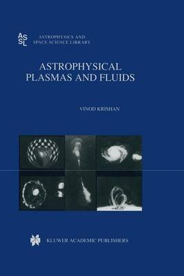 Astrophysical Plasmas and Fluids (Paperback, Softcover reprint of the original 1st ed. 1999): Vinod Krishan