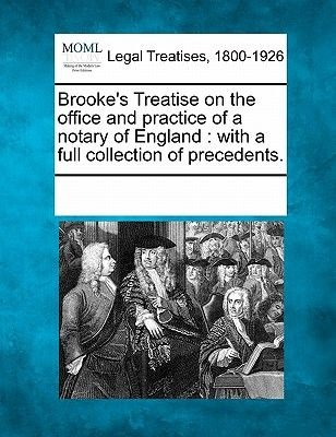 Brooke's Treatise on the Office and Practice of a Notary of England - With a Full Collection of Precedents. (Paperback):...