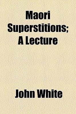 Maori Superstitions; A Lecture (Paperback): John White
