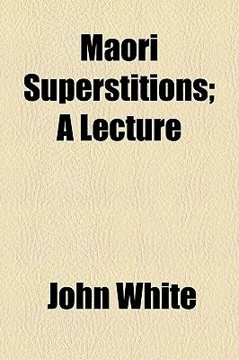 Maori Superstitions; A Lecture (Paperback): John White