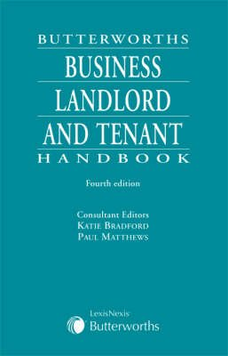 Butterworths Business Landlord and Tenant Handbook (Paperback, 4th Revised edition): Katie Bradford, Paul Matthews