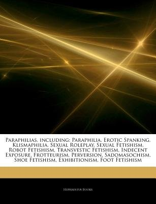 Articles on Paraphilias, Including - Paraphilia, Erotic Spanking, Klismaphilia, Sexual Roleplay, Sexual Fetishism, Robot...