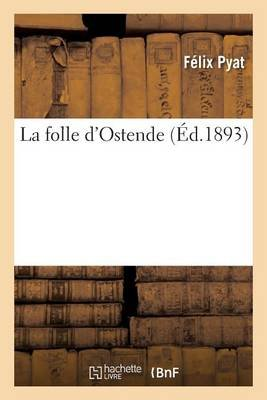 La Folle D'Ostende (French, Paperback): Felix Pyat