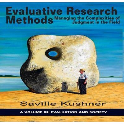 Evaluative Research Methods - Managing the Complexities of Judgement in the Field (Electronic book text): Saville Kushner,...