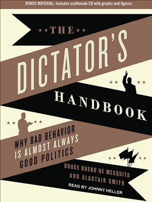 The Dictator's Handbook (Library Edition) - Why Bad Behavior is Almost Always Good Politics (Standard format, CD, Library...