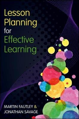 Lesson Planning for Effective Learning (Paperback, New ed.): Martin Fautley, Jonathan Savage