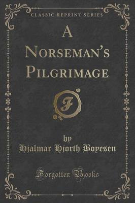 A Norseman's Pilgrimage (Classic Reprint) (Paperback): Hjalmar Hjorth Boyesen