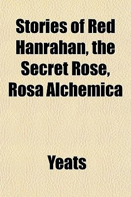 Stories of Red Hanrahan, the Secret Rose, Rosa Alchemica (Paperback): Yeats
