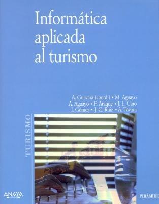 Informatica Aplicada Al Turismo (Spanish, Paperback): Antonio Guevara Plaza, Mariano Aguayo Camacho, Francisco Araque Cuenca