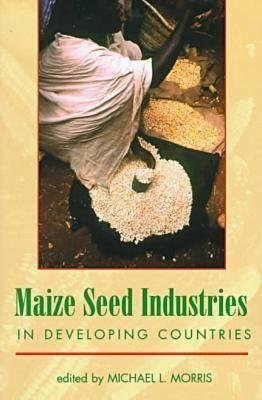 Maize Seed Industries in Developing Countries (Paperback, Illustrated edition): Michael Morris