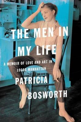 The Men in My Life - A Memoir of Love and Art in 1950s Manhattan (Hardcover): Patricia Bosworth