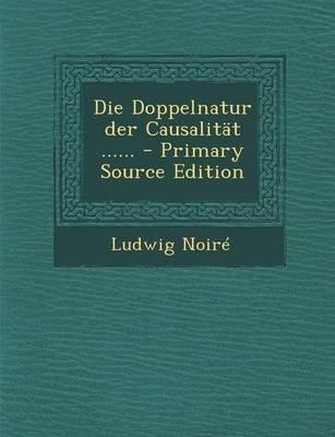 Die Doppelnatur Der Causalitat ...... (English, German, Paperback): Ludwig Noire