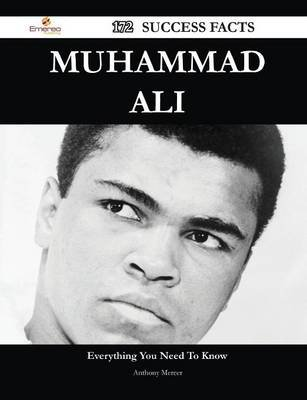 Muhammad Ali 172 Success Facts - Everything You Need to Know about Muhammad Ali (Paperback): Anthony Mercer
