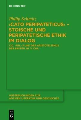 Cato Peripateticus ' Stoische Und Peripatetische Ethik Im Dialog (German, Electronic book text): Philip Schmitz