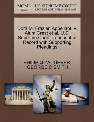 Dora M. Frazier, Appellant, V. Alum Crest et al. U.S. Supreme Court Transcript of Record with Supporting Pleadings (Paperback):...