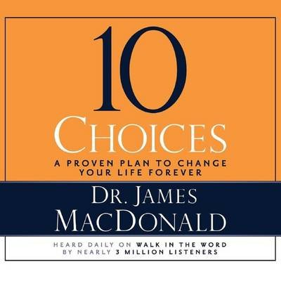 10 Choices - A Proven Plan to Change Your Life Forever (Downloadable audio file): James MacDonald