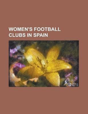 Women's Football Clubs in Spain - Ad Pena Nuestra Senora de La Antigua, Ad Torrejon Cf (Women), Anorga Kke, Athletic Club...