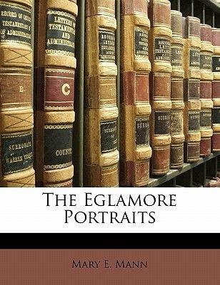 The Eglamore Portraits (Paperback): Mary E. Mann