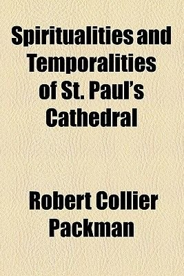 Spiritualities and Temporalities of St. Paul's Cathedral (Paperback): Robert Collier Packman