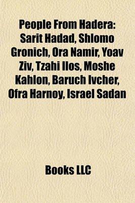 People from Hadera - Sarit Hadad, Shlomo Gronich, Ora Namir, Yoav Ziv, Tzahi Ilos, Moshe Kahlon, Baruch Ivcher, Ofra Harnoy,...