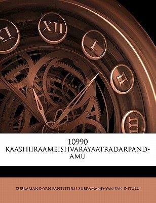 10990 Kaashiiraameishvarayaatradarpand-Amu (English, Telugu, Paperback): Subramand-Yan Subramand-Yan'pan'd'itulu