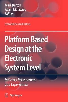 Platform Based Design at the Electronic System Level (Paperback): Mark Burton, Adam Morawiec