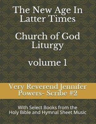 The New Age in Latter Times-Church of God Liturgy - With Select Books of the Holy Bible and Hymnal Sheet Music (Paperback):...