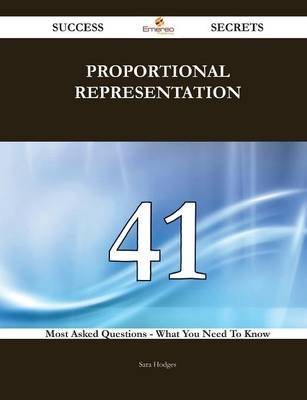 Proportional Representation 41 Success Secrets - 41 Most Asked Questions on Proportional Representation - What You Need to Know...