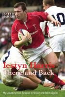 Iestyn Harris: There and Back - There and Back - My Journey from League to Union and Back Again (Hardcover): Iestyn Harris,...