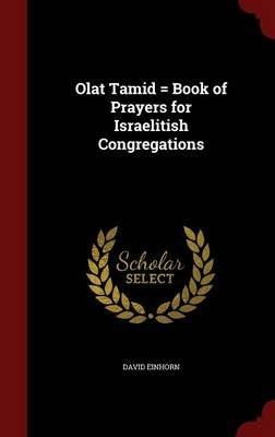 Olat Tamid = Book of Prayers for Israelitish Congregations (Hardcover): David Einhorn