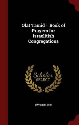 Olat Tamid = Book of Prayers for Israelitish Congregations (Hardcover): David Einhorn