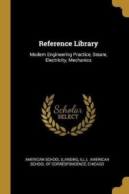 Reference Library - Modern Engineering Practice, Steam, Electricity, Mechanics (Paperback): American School (Lansing, Ill