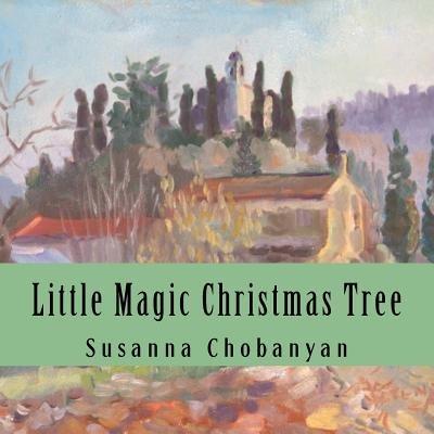 Little Magic Christmas Tree (Paperback): Susanna Chobanyan