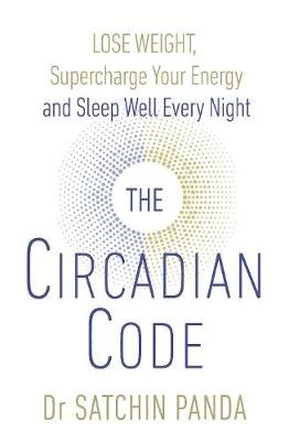 The Circadian Code - Lose weight, supercharge your energy and sleep well every night (Paperback): Satchidananda Panda